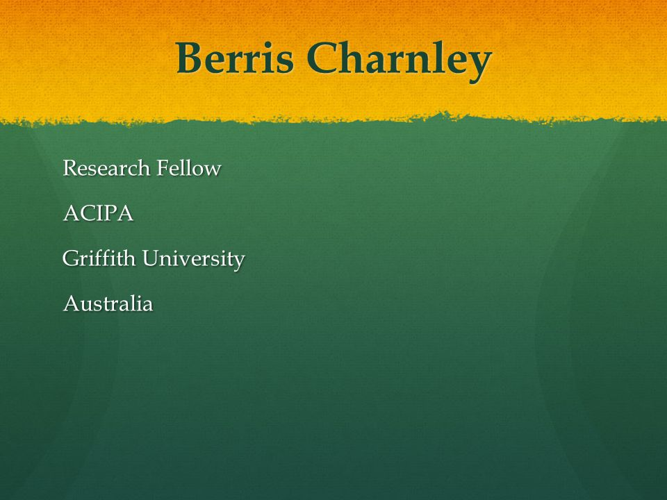 Berris Charnley Research Fellow ACIPA Griffith University Australia