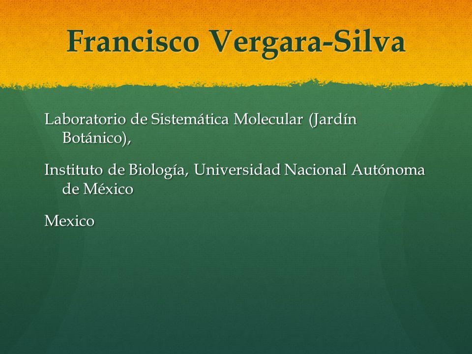 Francisco Vergara-Silva Laboratorio de Sistemática Molecular (Jardín Botánico), Instituto de Biología, Universidad Nacional Autónoma de México Mexico