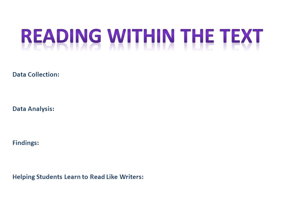 Data Collection: Data Analysis: Findings: Helping Students Learn to Read Like Writers: