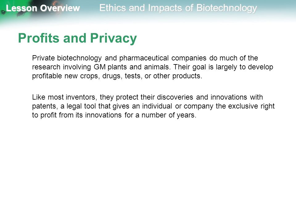 Lesson Overview Lesson Overview Ethics and Impacts of Biotechnology Profits and Privacy Private biotechnology and pharmaceutical companies do much of