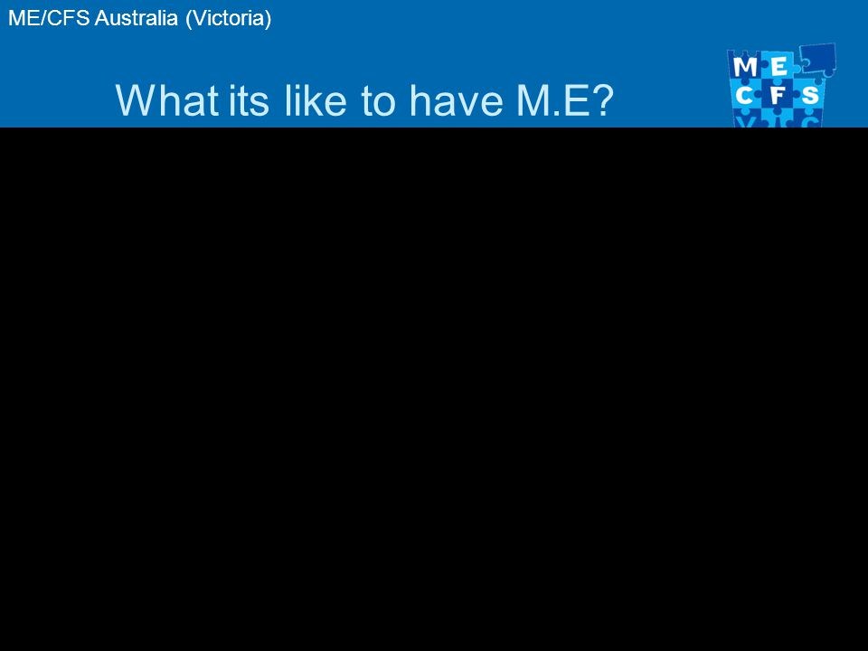 ME/CFS Australia (Victoria) What its like to have M.E? 16