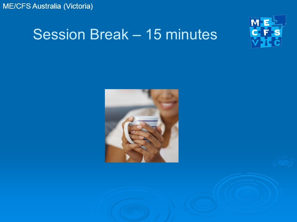 ME/CFS Australia (Victoria) Session Break – 15 minutes
