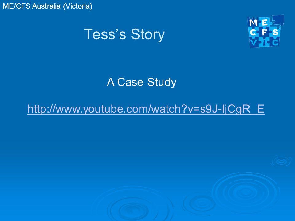 ME/CFS Australia (Victoria) Tess's Story http://www.youtube.com/watch v=s9J-IjCgR_E A Case Study