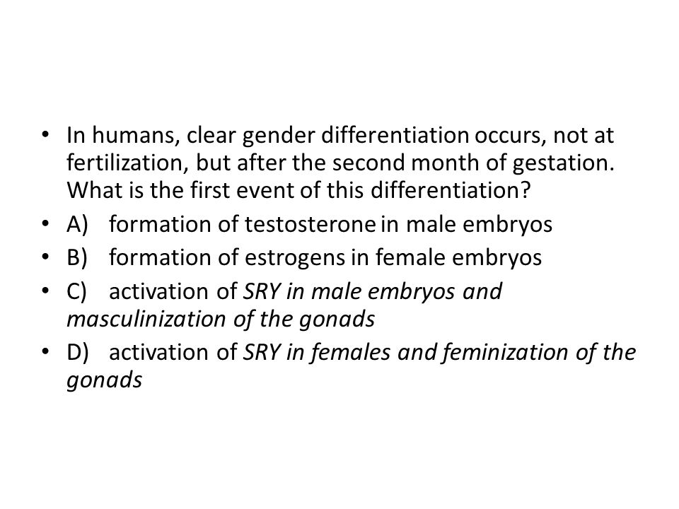 In humans, clear gender differentiation occurs, not at fertilization, but after the second month of gestation. What is the first event of this differe
