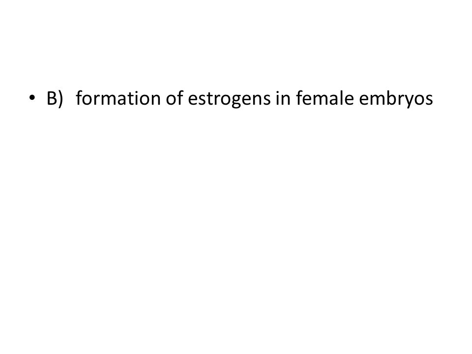 B)formation of estrogens in female embryos