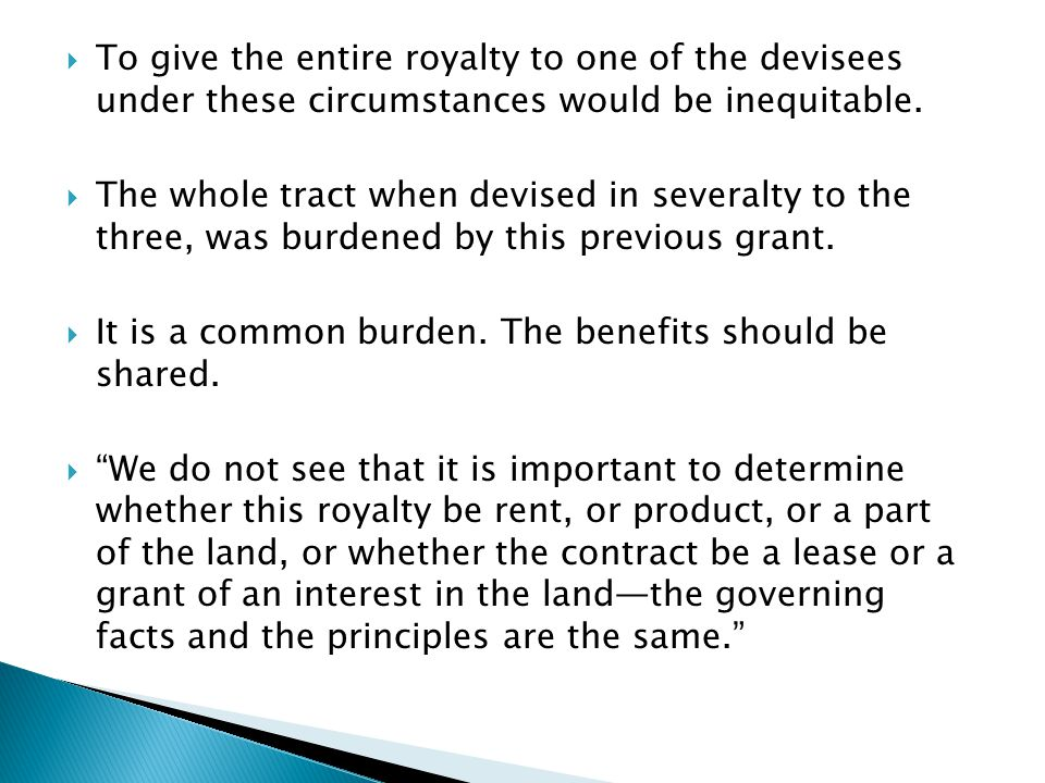  To give the entire royalty to one of the devisees under these circumstances would be inequitable.