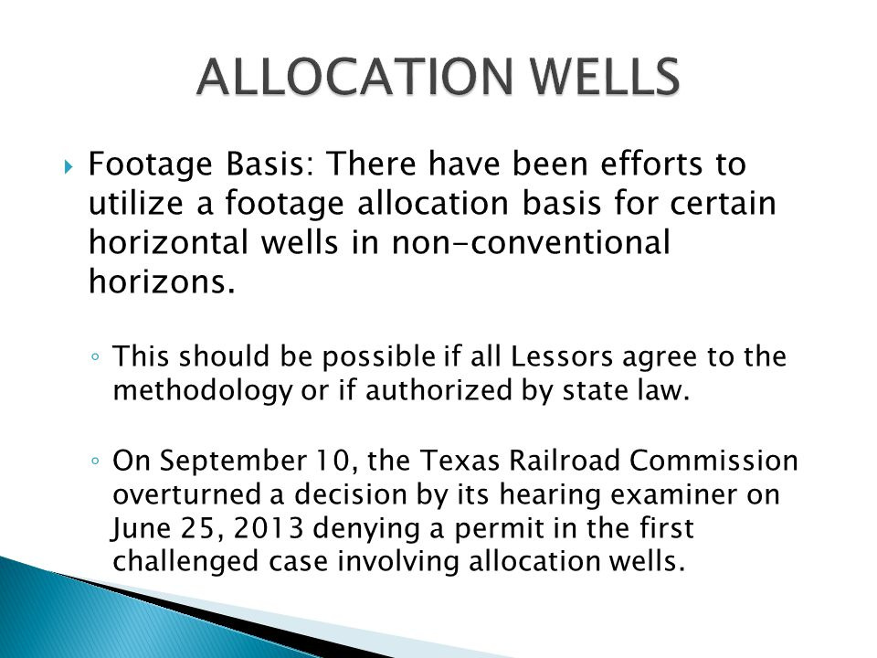  Footage Basis: There have been efforts to utilize a footage allocation basis for certain horizontal wells in non-conventional horizons.