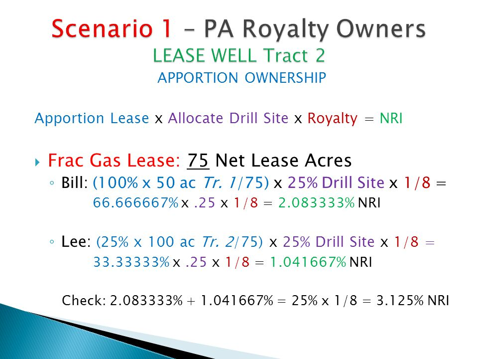 APPORTION OWNERSHIP Apportion Lease x Allocate Drill Site x Royalty = NRI  Frac Gas Lease: 75 Net Lease Acres ◦ Bill: (100% x 50 ac Tr.
