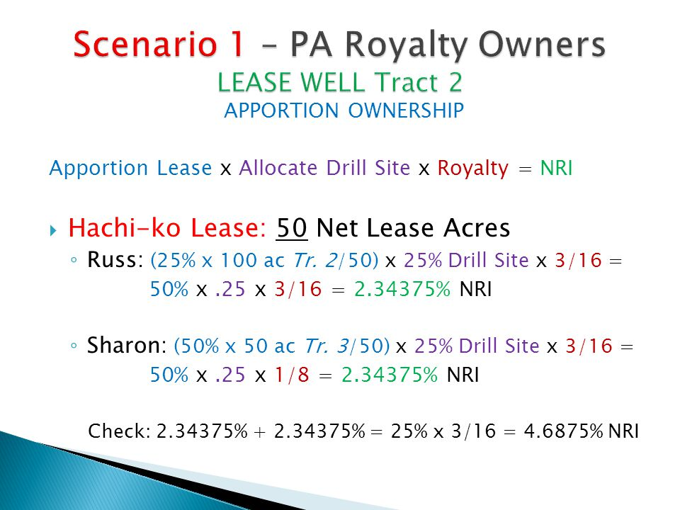 APPORTION OWNERSHIP Apportion Lease x Allocate Drill Site x Royalty = NRI  Hachi-ko Lease: 50 Net Lease Acres ◦ Russ: (25% x 100 ac Tr.