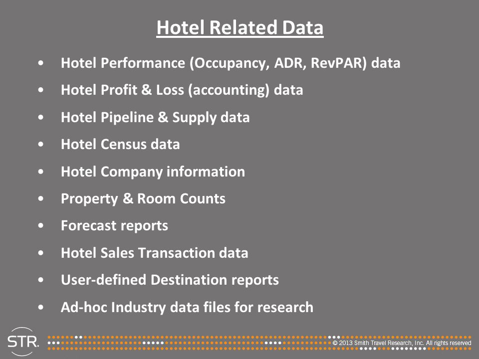 Hotel Related Data Hotel Performance (Occupancy, ADR, RevPAR) data Hotel Profit & Loss (accounting) data Hotel Pipeline & Supply data Hotel Census dat