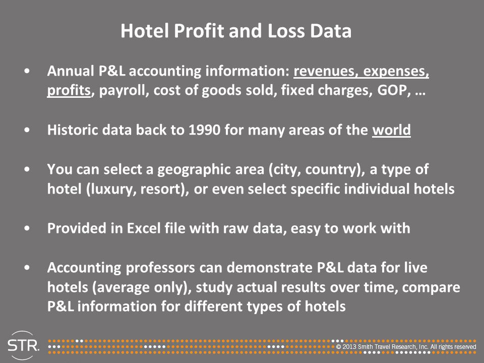 Hotel Profit and Loss Data Annual P&L accounting information: revenues, expenses, profits, payroll, cost of goods sold, fixed charges, GOP, … Historic