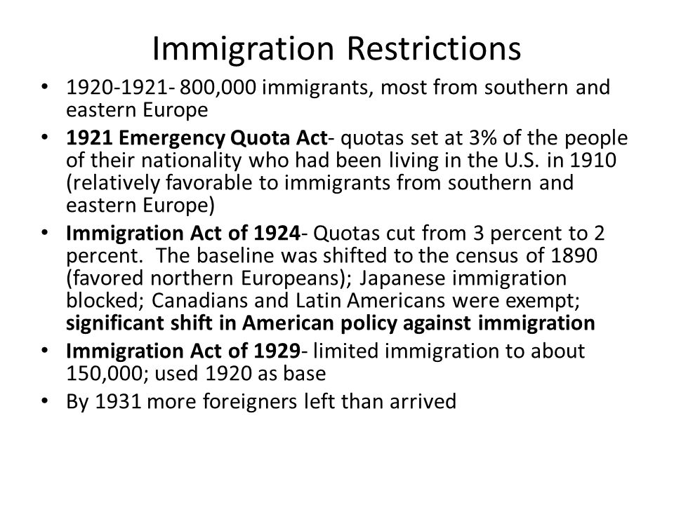 Immigration Restrictions 1920-1921- 800,000 immigrants, most from southern and eastern Europe 1921 Emergency Quota Act- quotas set at 3% of the people
