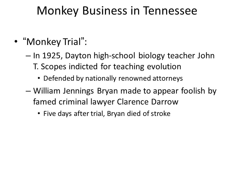 "Monkey Business in Tennessee ""Monkey Trial"": – In 1925, Dayton high-school biology teacher John T. Scopes indicted for teaching evolution Defended by"