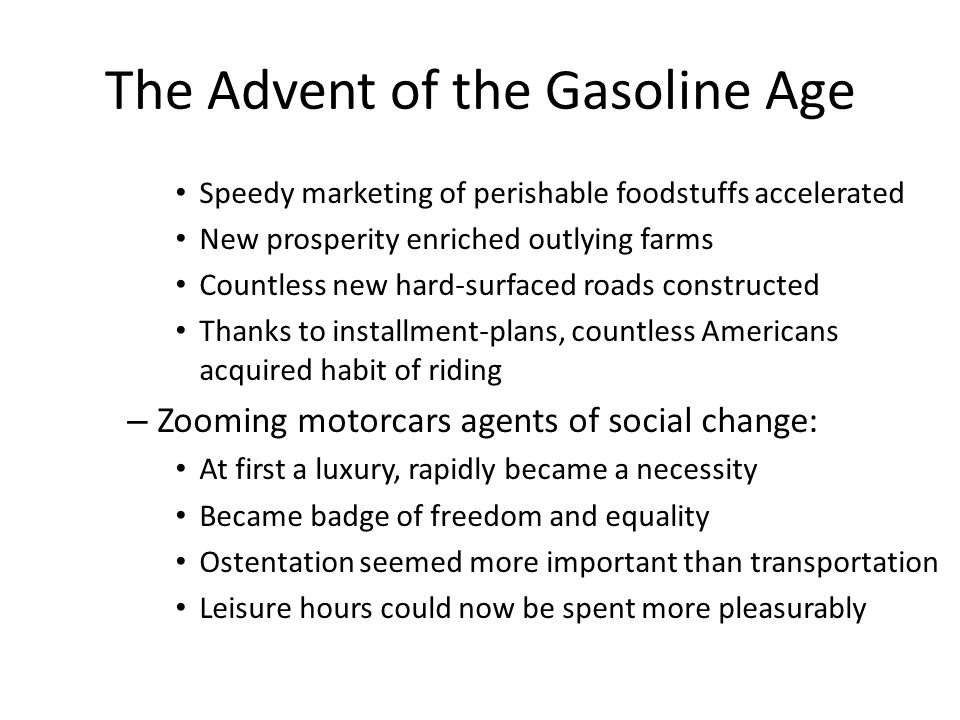 The Advent of the Gasoline Age Speedy marketing of perishable foodstuffs accelerated New prosperity enriched outlying farms Countless new hard-surface