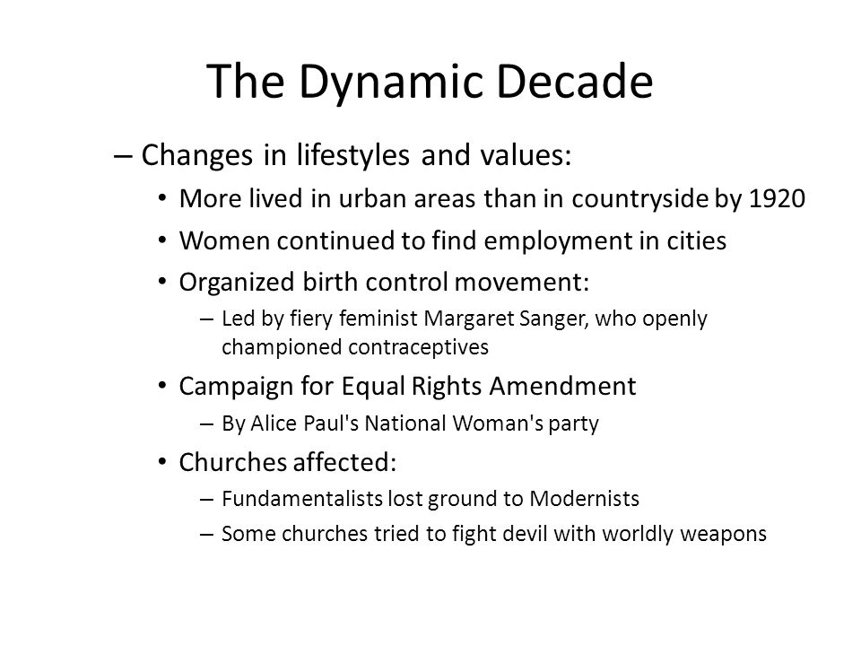 The Dynamic Decade – Changes in lifestyles and values: More lived in urban areas than in countryside by 1920 Women continued to find employment in cit