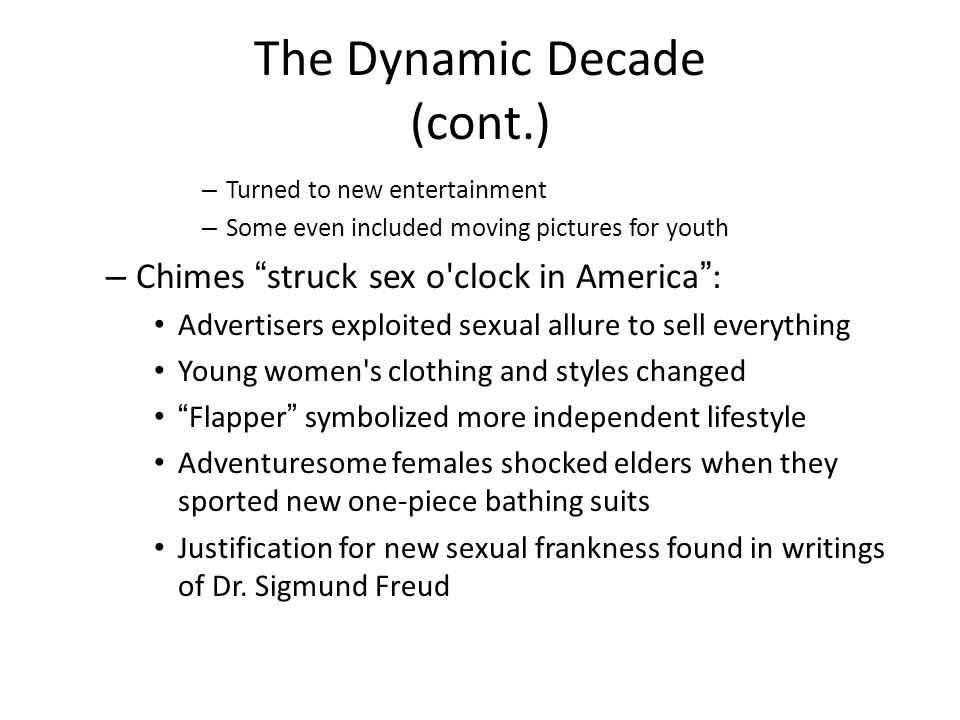 "The Dynamic Decade (cont.) – Turned to new entertainment – Some even included moving pictures for youth – Chimes ""struck sex o'clock in America"": Adve"
