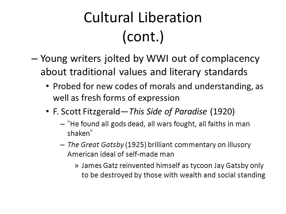 Cultural Liberation (cont.) – Young writers jolted by WWI out of complacency about traditional values and literary standards Probed for new codes of m