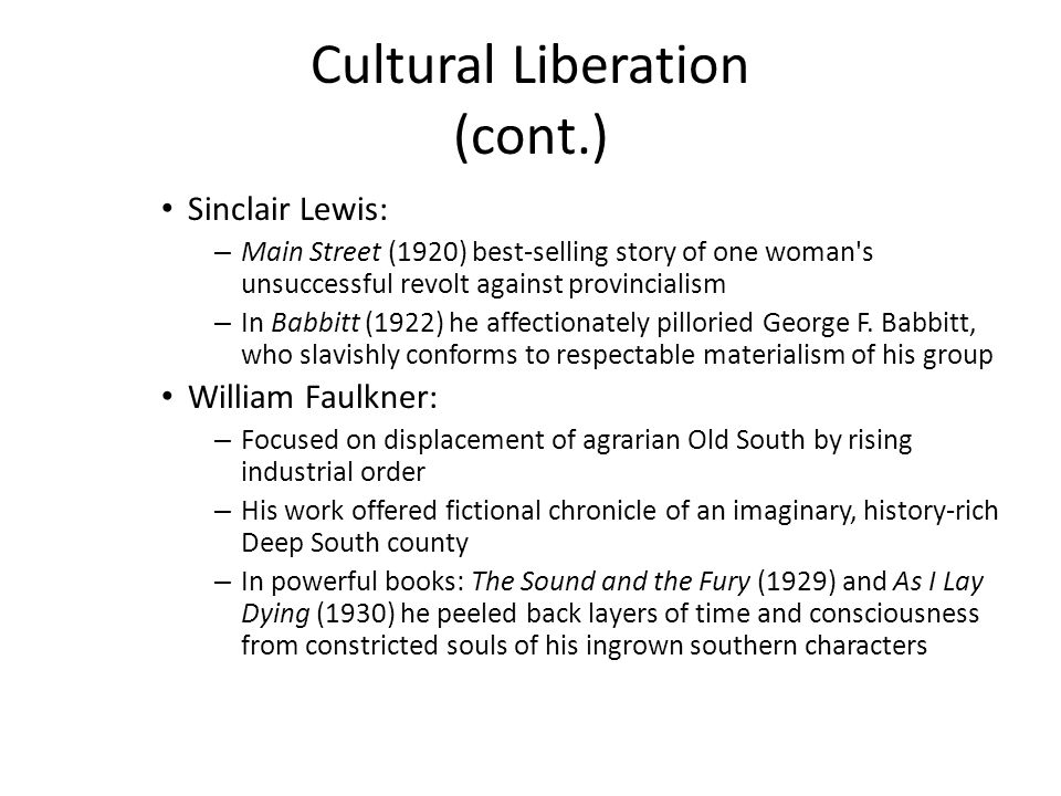 Cultural Liberation (cont.) Sinclair Lewis: – Main Street (1920) best-selling story of one woman's unsuccessful revolt against provincialism – In Babb