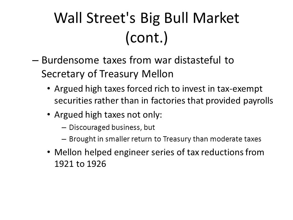 Wall Street's Big Bull Market (cont.) – Burdensome taxes from war distasteful to Secretary of Treasury Mellon Argued high taxes forced rich to invest
