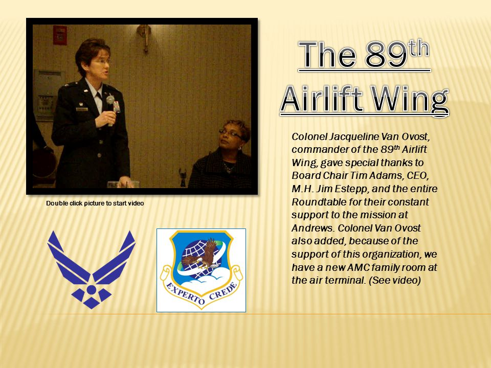 Colonel Jacqueline Van Ovost, commander of the 89 th Airlift Wing, gave special thanks to Board Chair Tim Adams, CEO, M.H.