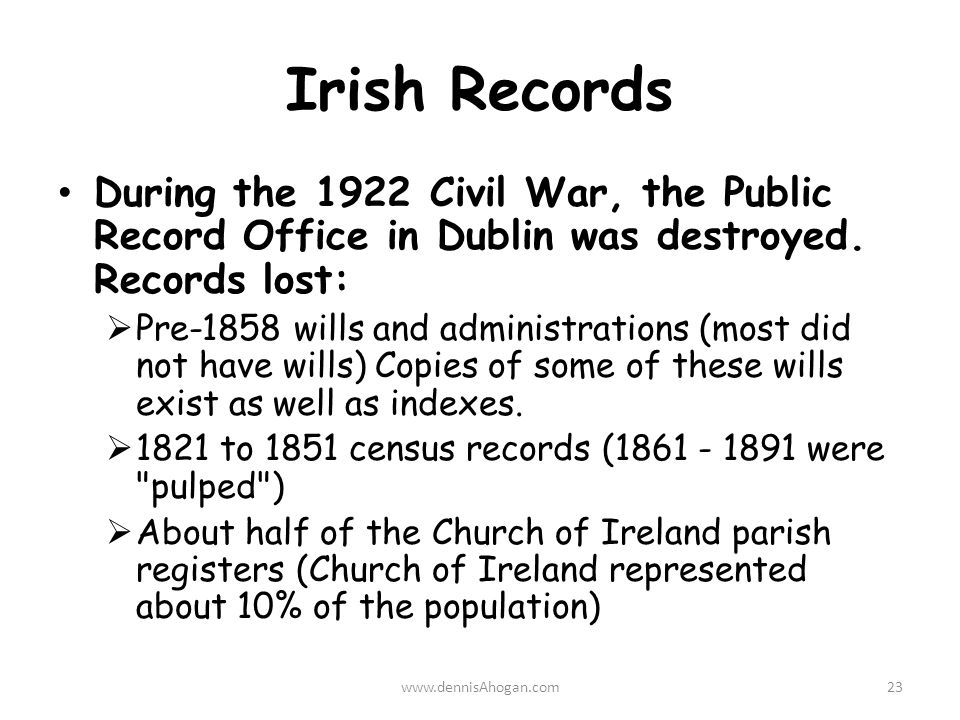Irish Records During the 1922 Civil War, the Public Record Office in Dublin was destroyed.