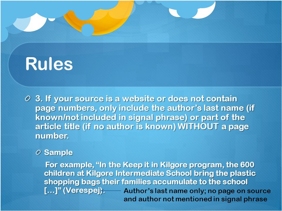 Rules 3. If your source is a website or does not contain page numbers, only include the author's last name (if known/not included in signal phrase) or