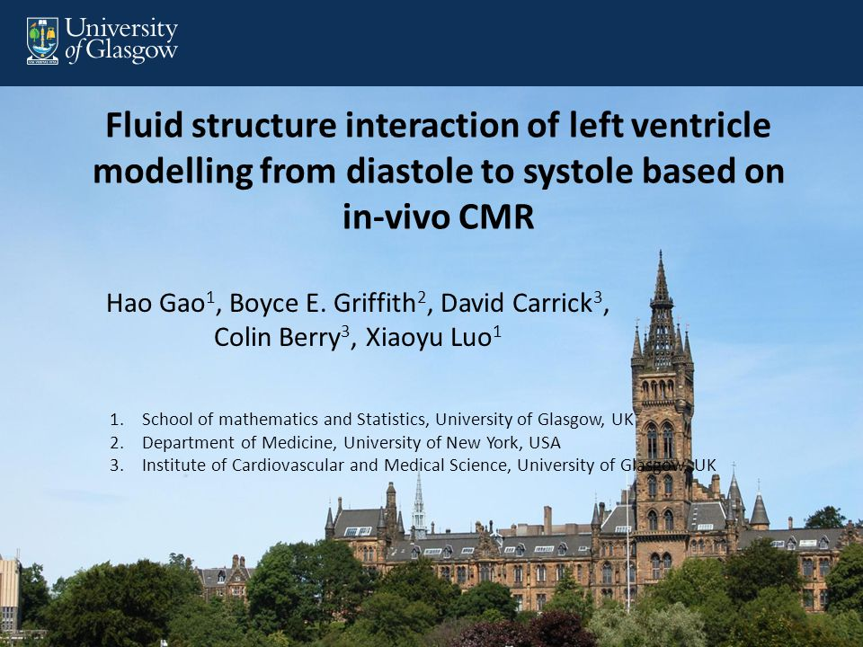 Fluid structure interaction of left ventricle modelling from diastole to systole based on in-vivo CMR Hao Gao 1, Boyce E.