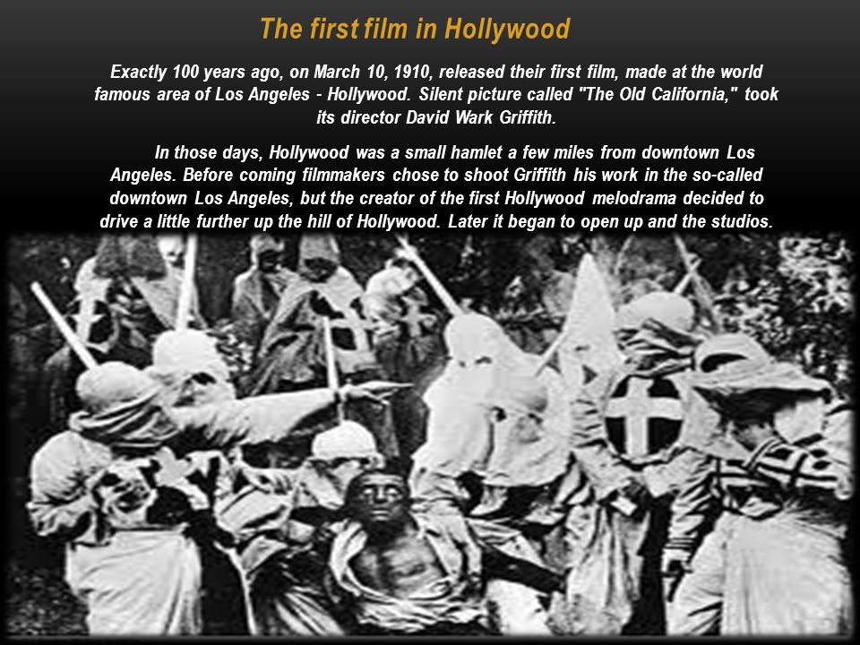 Exactly 100 years ago, on March 10, 1910, released their first film, made at the world famous area of  Los Angeles - Hollywood.