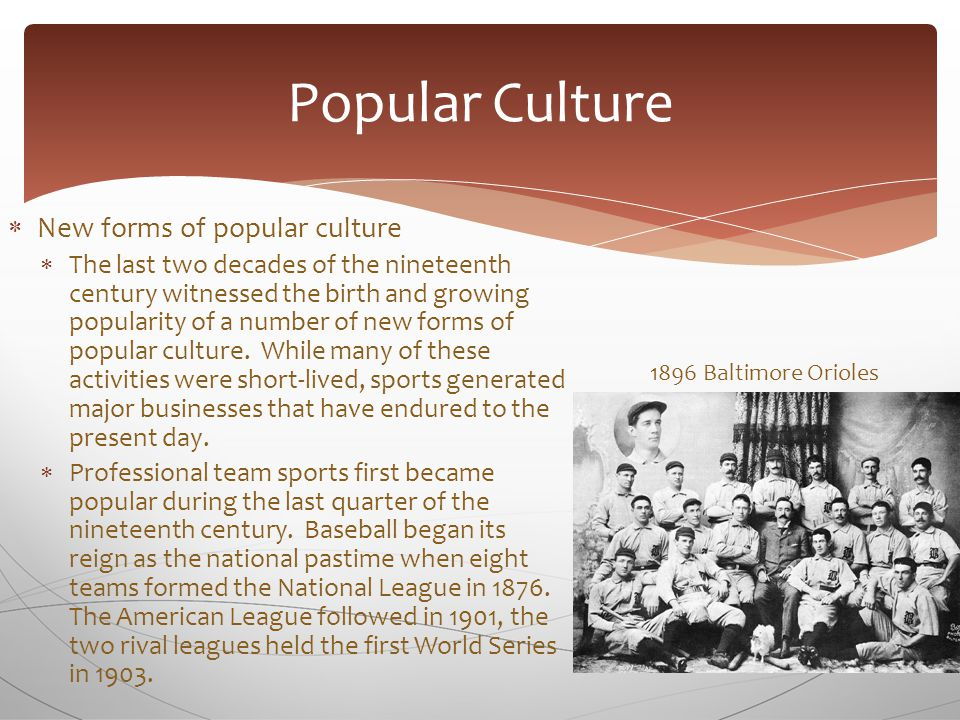  New forms of popular culture  The last two decades of the nineteenth century witnessed the birth and growing popularity of a number of new forms of