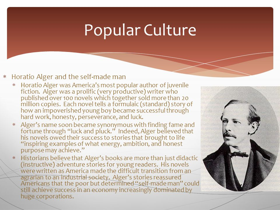  Horatio Alger and the self-made man  Horatio Alger was America's most popular author of juvenile fiction. Alger was a prolific (very productive) wr