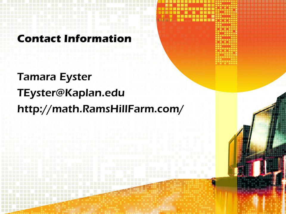 Contact Information Tamara Eyster TEyster@Kaplan.edu http://math.RamsHillFarm.com/