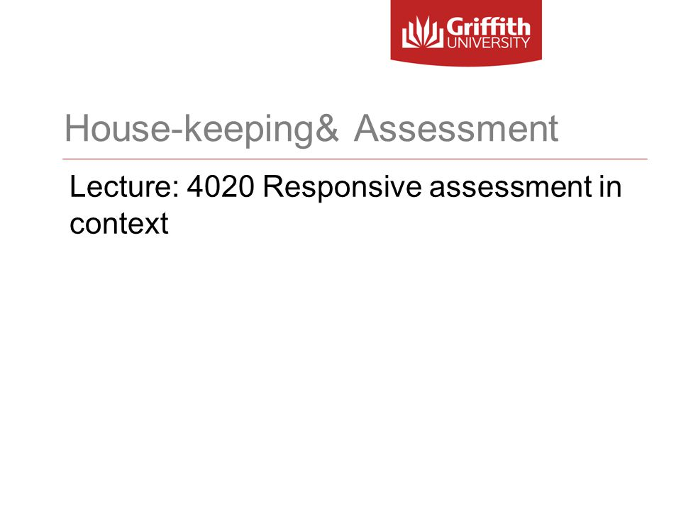 House-keeping& Assessment Lecture: 4020 Responsive assessment in context