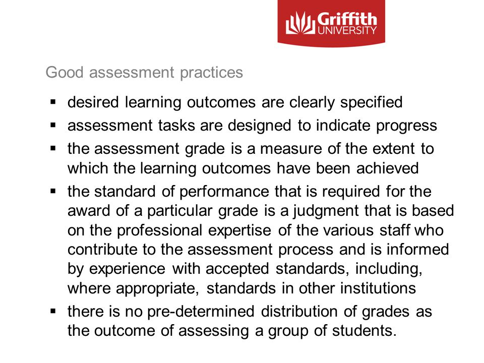 Good assessment practices  desired learning outcomes are clearly specified  assessment tasks are designed to indicate progress  the assessment grad