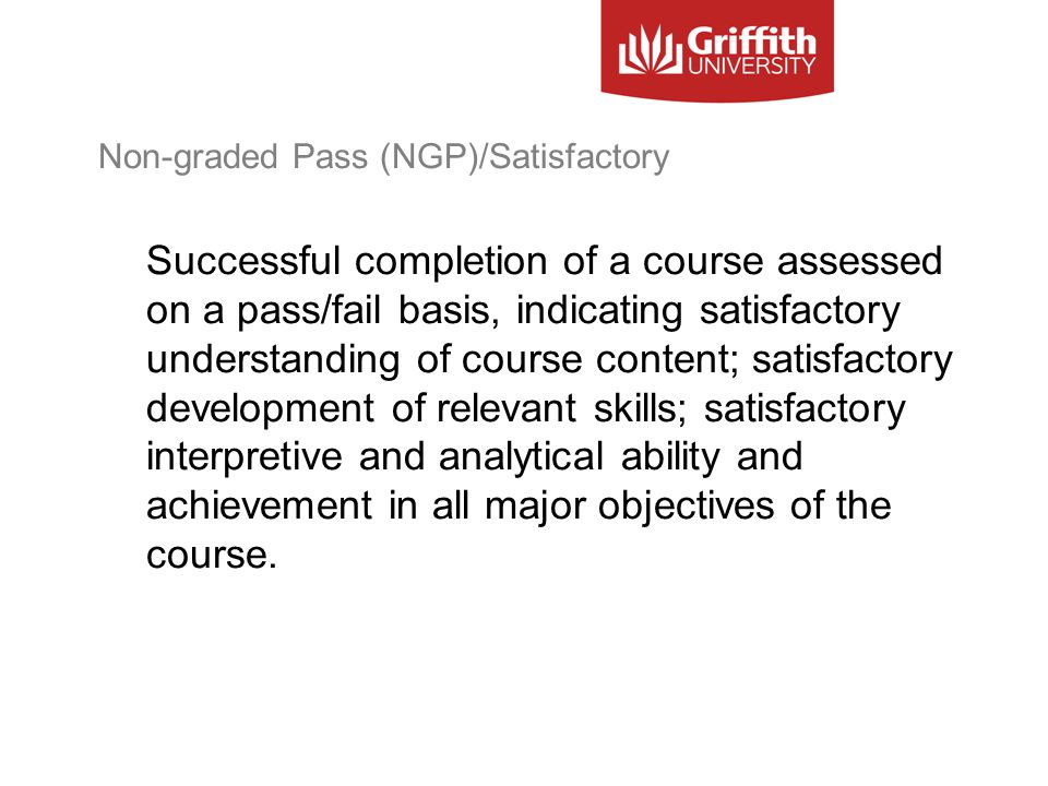 Non-graded Pass (NGP)/Satisfactory Successful completion of a course assessed on a pass/fail basis, indicating satisfactory understanding of course co