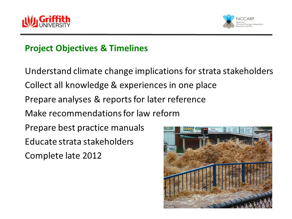 Some Actions & Findings (So Far) 16 strata leaders interviewed, standard literature reviewed, Industry reference group formed & met twice Indicates a few key things – - low awareness & preparedness levels - legal barriers to building adaptation - funding & spending resistance by owners - dilemmas in emergency management situations - more information & education for all involved -challenges to conventional reliance on insurance The next stage is our strata survey