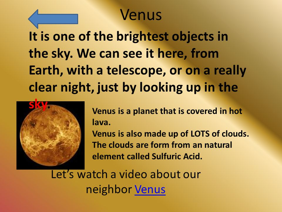 Venus Let's watch a video about our neighbor VenusVenus It is one of the brightest objects in the sky.