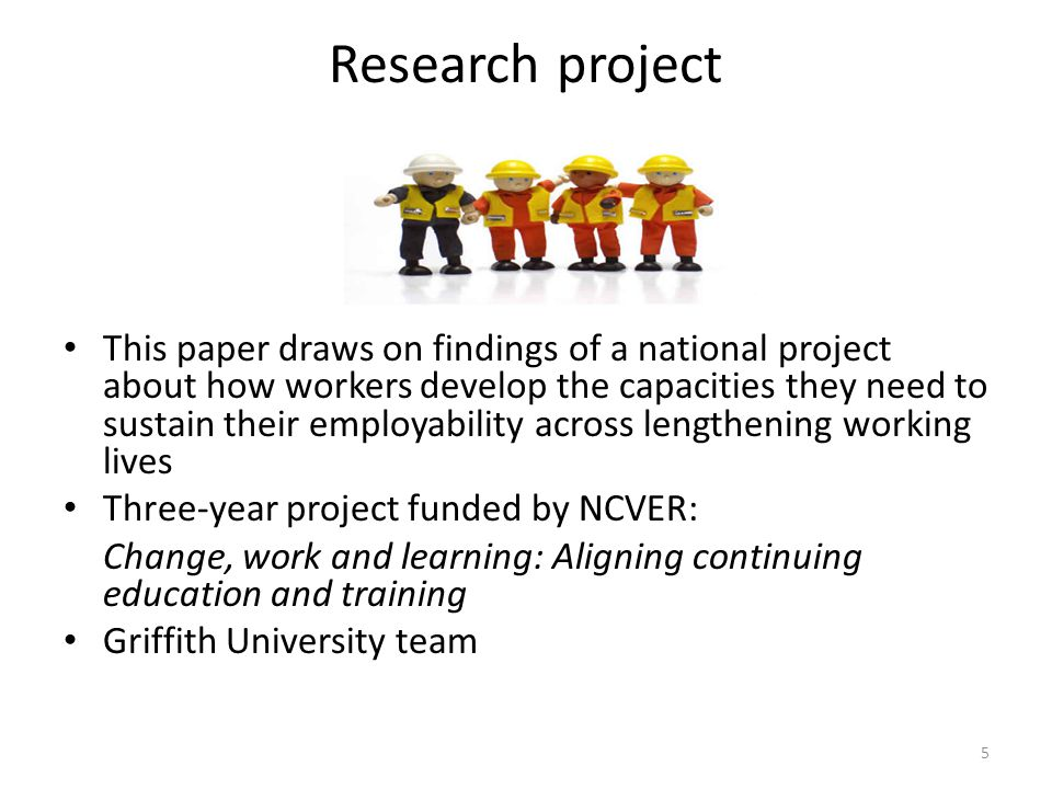 Research project This paper draws on findings of a national project about how workers develop the capacities they need to sustain their employability