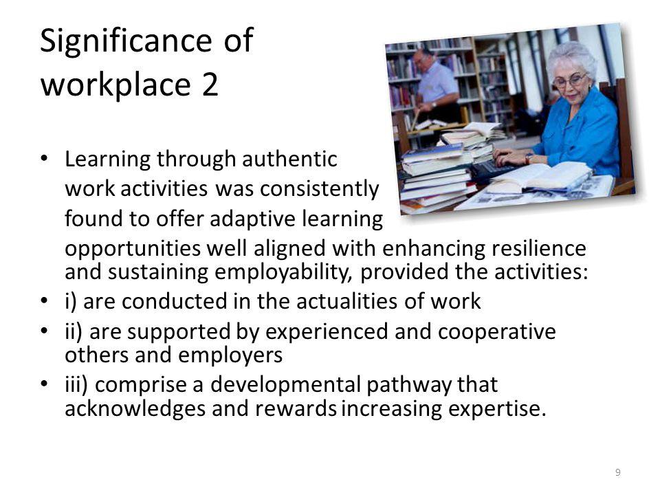 Significance of workplace 2 Learning through authentic work activities was consistently found to offer adaptive learning opportunities well aligned wi