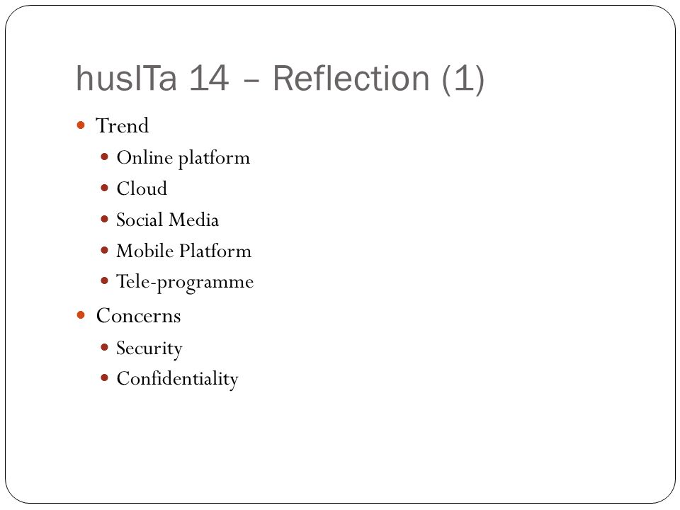 husITa 14 – Reflection (1) Trend Online platform Cloud Social Media Mobile Platform Tele-programme Concerns Security Confidentiality