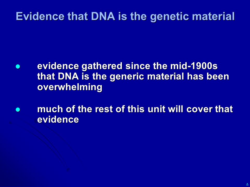 . Evidence that DNA is the genetic material evidence gathered since the mid-1900s that DNA is the generic material has been overwhelming evidence gath