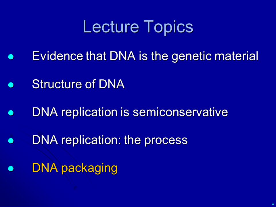 . Lecture Topics Evidence that DNA is the genetic material Evidence that DNA is the genetic material Structure of DNA Structure of DNA DNA replication