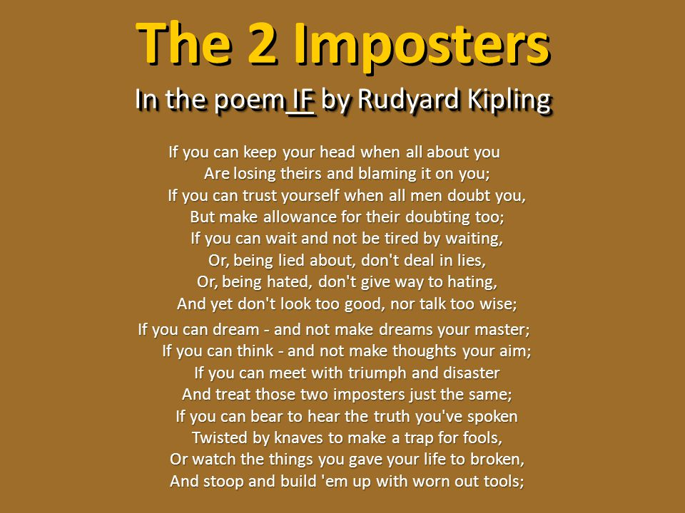 In the poem IF by Rudyard Kipling The 2 Imposters In the poem IF by Rudyard Kipling If you can keep your head when all about you Are losing theirs and