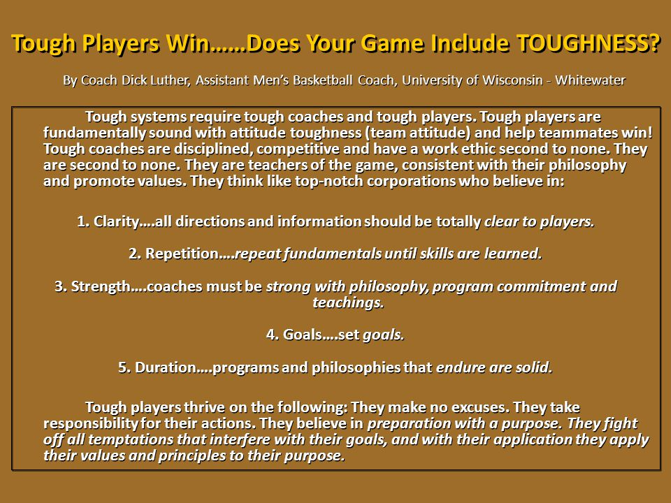 Tough Players Win……Does Your Game Include TOUGHNESS? Tough systems require tough coaches and tough players. Tough players are fundamentally sound with