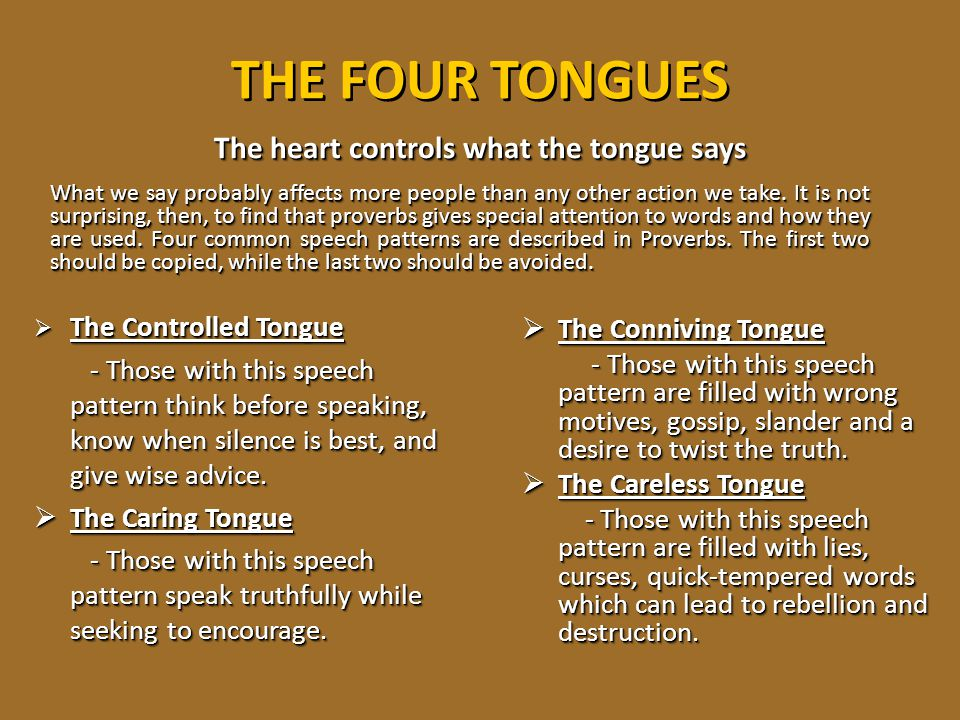 THE FOUR TONGUES The heart controls what the tongue says  The Controlled Tongue - Those with this speech pattern think before speaking, know when sil