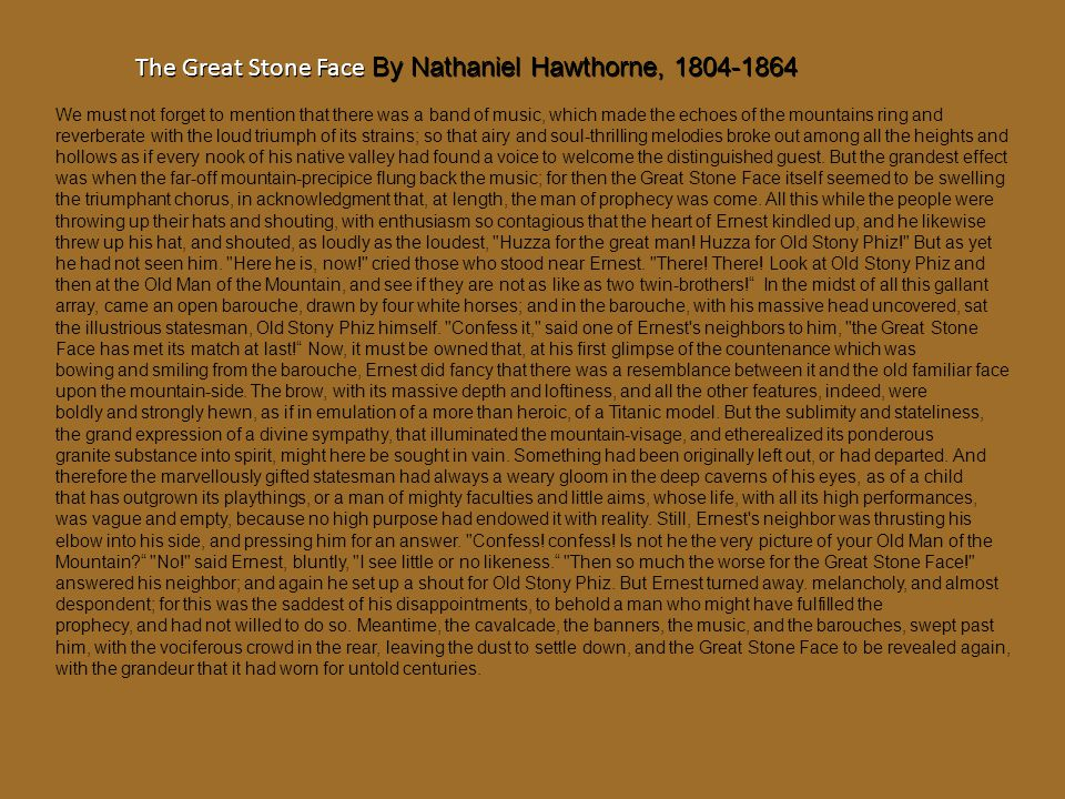 The Great Stone Face By Nathaniel Hawthorne, 1804-1864 We must not forget to mention that there was a band of music, which made the echoes of the moun