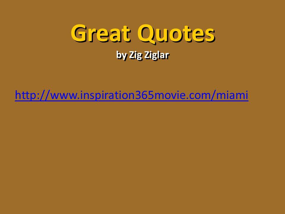 Great Quotes by Zig Ziglar http://www.inspiration365movie.com/miami