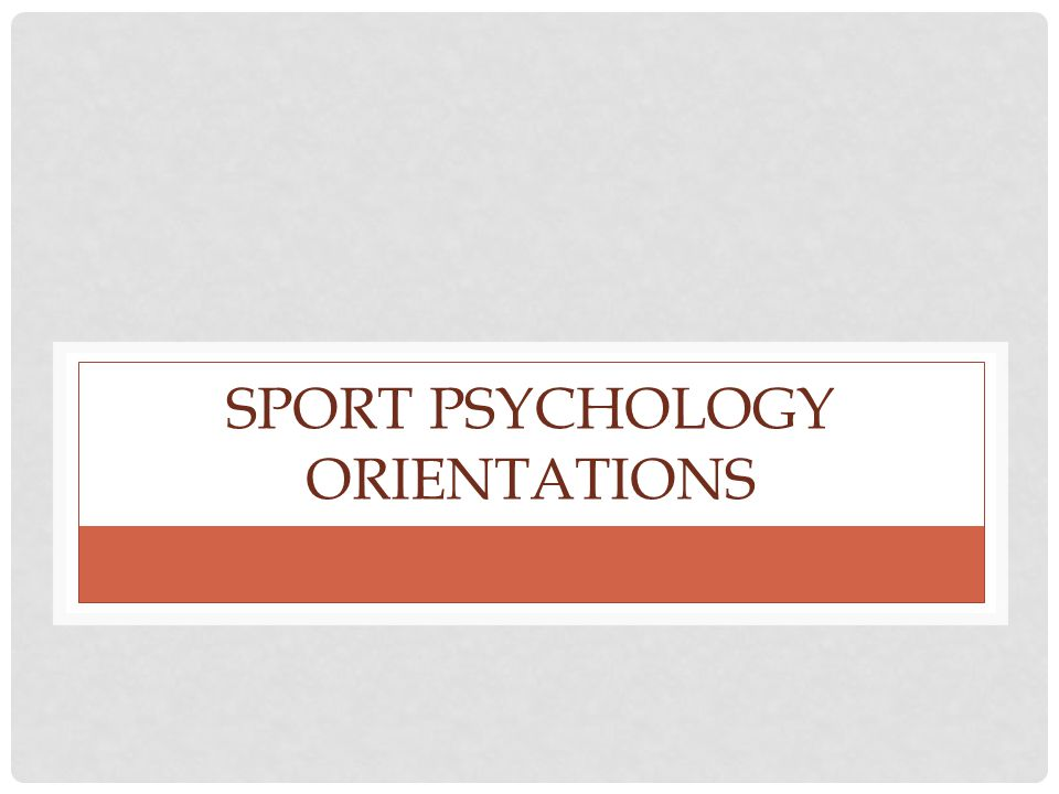 SPORT PSYCHOLOGY ORIENTATIONS