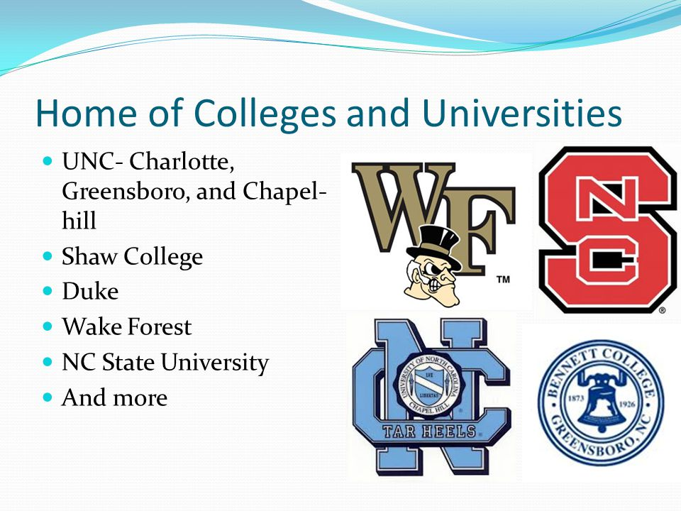 Home of Colleges and Universities UNC- Charlotte, Greensboro, and Chapel- hill Shaw College Duke Wake Forest NC State University And more