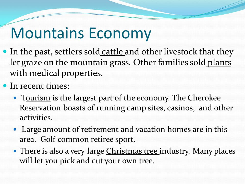 Mountains Economy In the past, settlers sold cattle and other livestock that they let graze on the mountain grass.