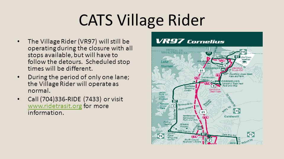 CATS Village Rider The Village Rider (VR97) will still be operating during the closure with all stops available, but will have to follow the detours.